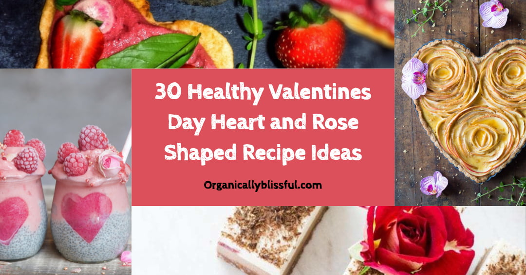 30 Healthy Valentines Day Heart and Rose Shaped Recipe Ideas